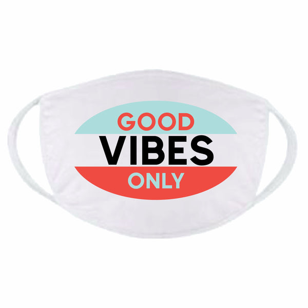 Good Vibes Only Face Mask Funny Positive Face Mask