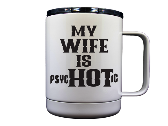 My Wife Is Hot 10 OZ Stainless Travel Mug