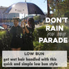 Don't Rain on my Parade: Low Bun