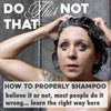 Do This Not That: How to Properly Shampoo Your Hair