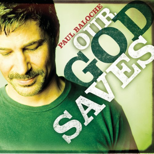 Baloche, Paul - Our God Saves