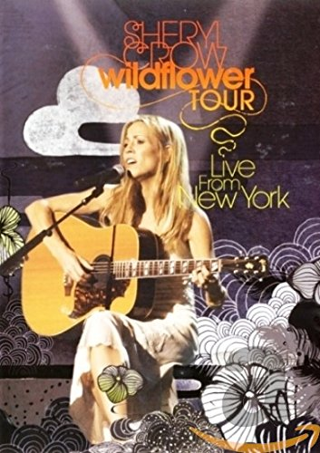 Sheryl Crow: Wildflower Tour - Live in New York