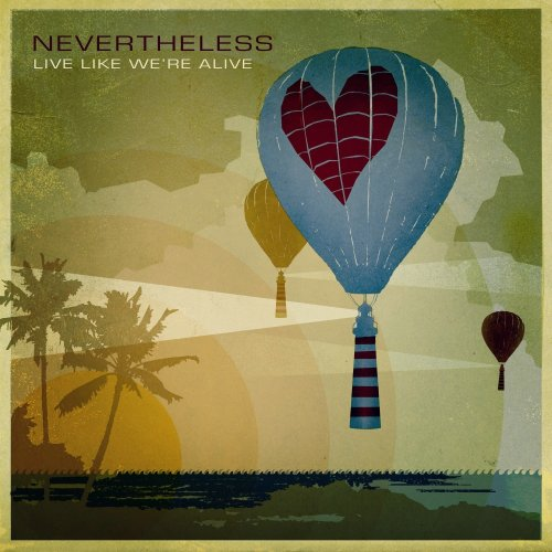 Nevertheless - Live Like We're Alive