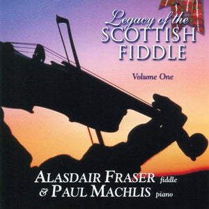 FRASER,ALASDAIR & MACHLIS,PAUL - Legacy of the Scottish Fiddle, Volume 1: Classic Tunes