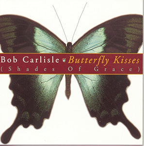 Carlisle, Bob - Butterfly Kisses (Shades Of Grace)