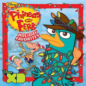 Phineas & Ferb - Phineas And Ferb Holiday Favorites