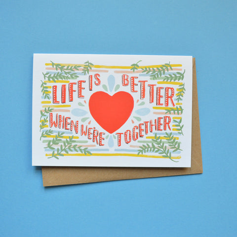 'Life is better when we' re together' Card