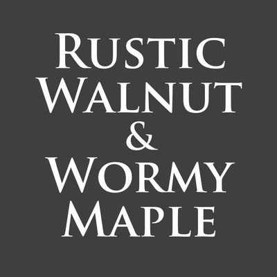 Rustic Walnut & Wormy Maple