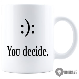 You Decide Coffee Mug | Inspirational Coffee Mug