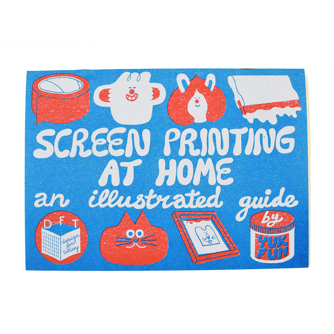 Screen printing at home: an illustrated guide by YUK FUN and published by Design for Today