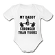 My Daddy Is Stronger Than Yours Baby Bodysuit- Boy - white