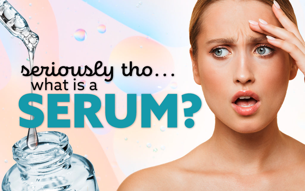 Seriously tho… What is a serum?