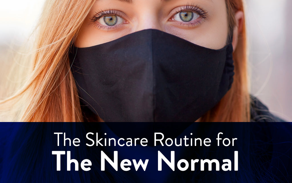 The Skincare Routine for the New Normal