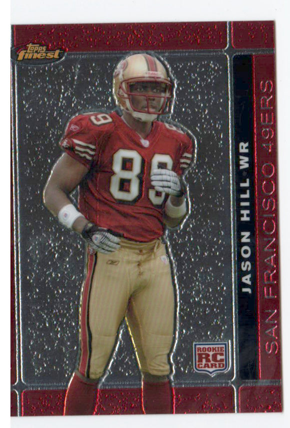 2007 Topps Finest Jason Hill Rookie Card San Francisco 49ers - JM Collectibles
