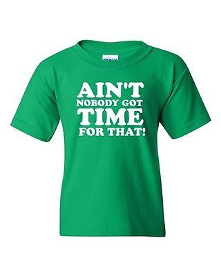 Ain't Nobody Got Time For That Novelty Youth Kids T-Shirt Tee