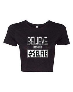 Crop Top Ladies Believe In Your Selfie Photo Camera Funny Humor DT T-Shirt Tee