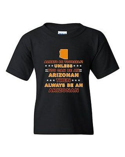 Always Be Yourself Unless You Can Be An Arizonan Map DT Youth Kids T-Shirt Tee