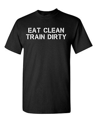Adult Eat Clean Train Dirty Workout Gym Funny Humor Parody Fit Cross T-Shirt Tee