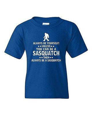 Always Be Yourself Unless You Can Be A Sasquatch Novelty Youth Kids T-Shirt Tee