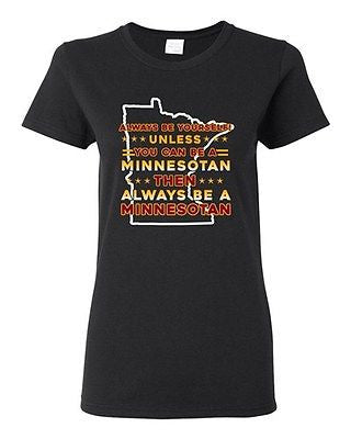 Ladies Always Be Yourself Unless You Can Be Minnesotan Big Map DT T-Shirt Tee