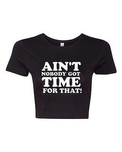 Crop Top Ladies Ain't Nobody Got Time For That Sweet Funny Humor T-Shirt Tee