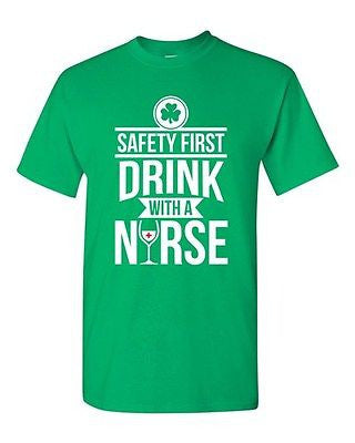 Safety First Drink With A Nurse Wine Beer Irish Funny DT Adult T-Shirt Tee
