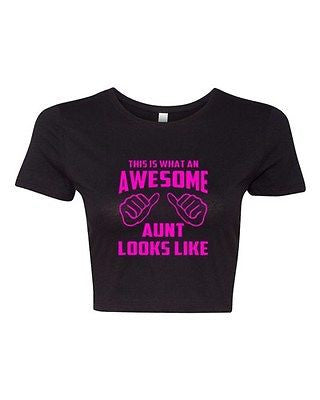Crop Top Ladies This Is What An Awesome Aunt Looks Like Love Funny T-Shirt Tee