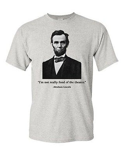Adult Abraham Lincoln Not Fond of The Theater DT Funny Humor Parody T-Shirt Tee