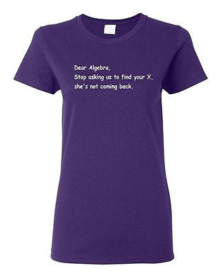 Ladies Dear Algebra, Stop Asking Us To Find Your X Math Funny Humor T-Shirt Tee