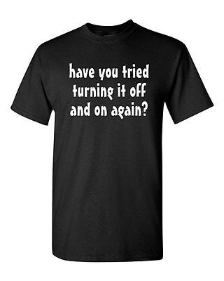 Adult Have You Tried Turning It Off And On Geek Nerd Funny Humor T-Shirt Tee