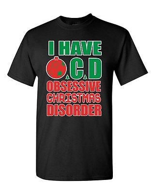 I Have OCD Obsessive Christmas Disorder Gift Xmas Holiday Adult DT T-Shirts Tee