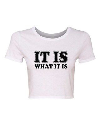 Crop Top Ladies It Is What It Is Deal With It Tough Funny Humor T-Shirt Tee
