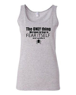 Junior The Only Thing We Have To Fear Is Fear Itself And Spiders Funny Tank Top
