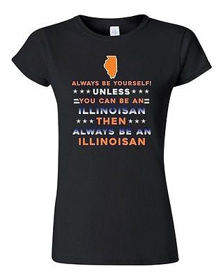 Junior Always Be Yourself Unless You Can Be An Illinoisan Map DT T-Shirt Tee