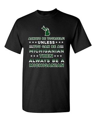 Always Be Yourself Unless You Can Be Michiganian Michigan DT Adult T-Shirt Tee