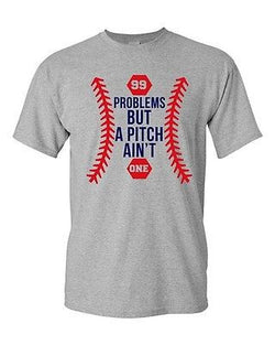 99 Problems But A Pitch Ain't One Sports Baseball Funny DT Adult T-Shirt Tee
