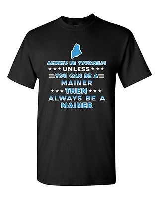 Always Be Yourself Unless You Can Be An Mainer Maine Map DT Adult T-Shirt Tee