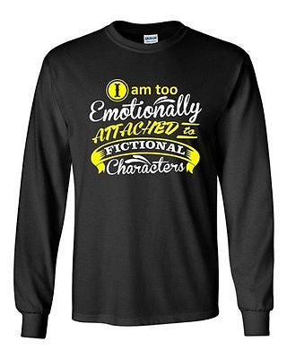 Long Sleeve Adult T-Shirt I'm Too Emotionally Attached To Fictional Character DT