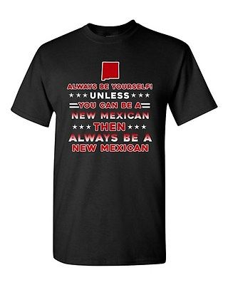 Always Be Yourself Unless You Can Be An New Mexican Mexico DT Adult T-Shirt Tee