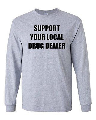 Long Sleeve Adult T-Shirt Support Your Local Drug Dealer Smoke High Funny Humor