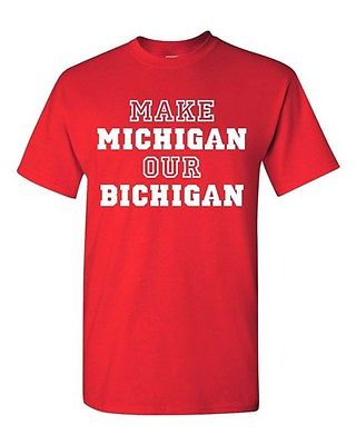 Adult Make Michigan Our Bichigan Ohio Funny State Sports Parody T-Shirt Tee