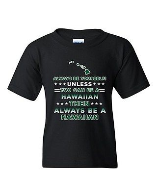 Always Be Yourself Unless You Can Be An Hawaiian Map DT Youth Kids T-Shirt Tee