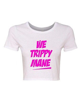 Crop Top Ladies We Trippy Mane Song Music Get Up Bitch Funny Humor T-Shirt Tee