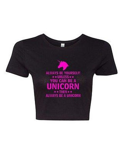 Crop Top Ladies Always Be Yourself Unless You Can Be A Unicorn Then T-Shirt Tee