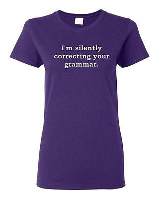 Ladies I'm Silently Correcting Your Grammar Language Funny Humor T-Shirt Tee