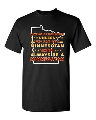 Always Be Yourself Unless You Can Be Minnesotan Big Map DT Adult T-Shirt Tee