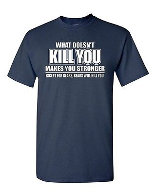 Adult What Doesn't Kill You Makes You Stronger Except Bears Funny T-Shirt Tee
