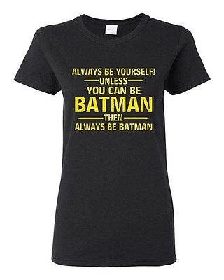 Ladies Always Be Yourself Unless You Can Be Batman Superhero Hero T-Shirt Tee