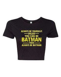 Crop Top Ladies Always Be Yourself Unless You Can Be Batman Funny T-Shirt Tee