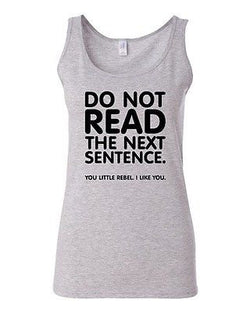 Junior Do Not Read The Next Sentence Funny Humor Novelty Statement Tank Top
